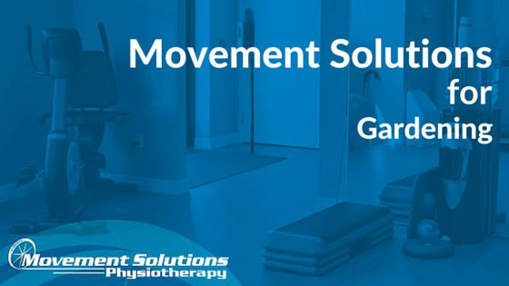 Movement Solutions for Gardening