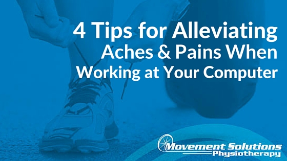 4 Tips for Alleviating Aches and Pains When Working at Your  Computer
